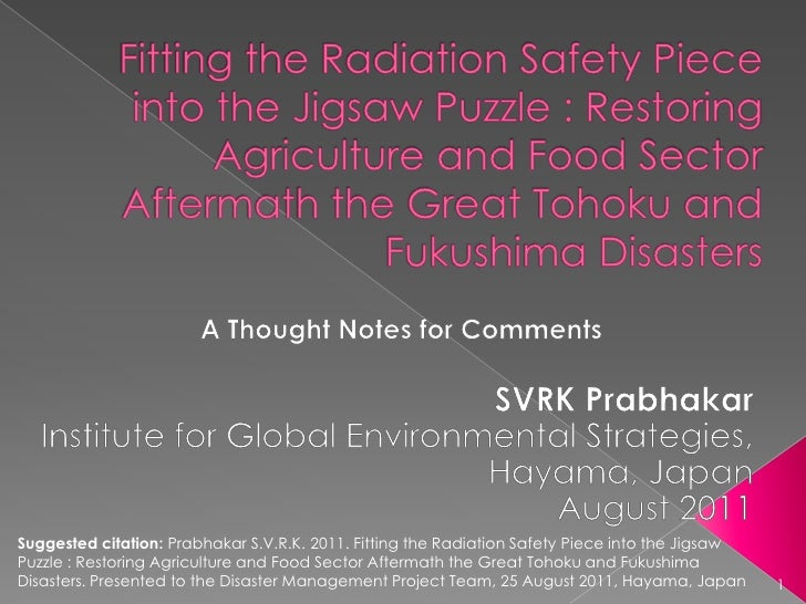Fitting the Radiation Safety Piece into the Jigsaw Puzzle : Restoring Agriculture and Food Sector Aftermath the Great Toho...