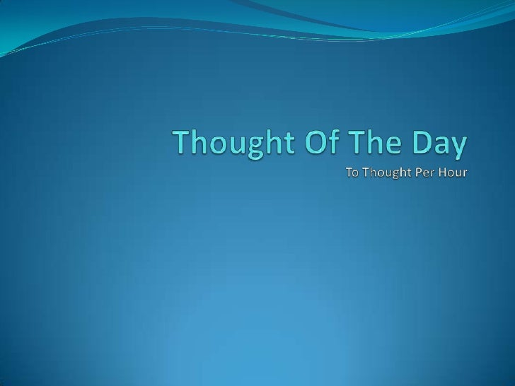 Thought Of The DayTo Thought Per Hour<br />