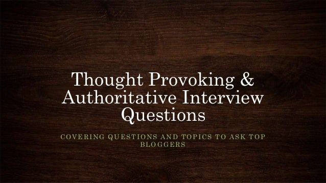 Thought Provoking U0026 Authoritative Interview Questions COVERING QUESTIONS  AND TOPICS TO ASK TOP BLOGGERS ...