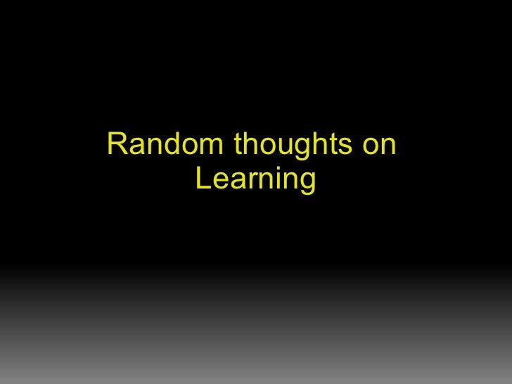 Random thoughts on  Learning