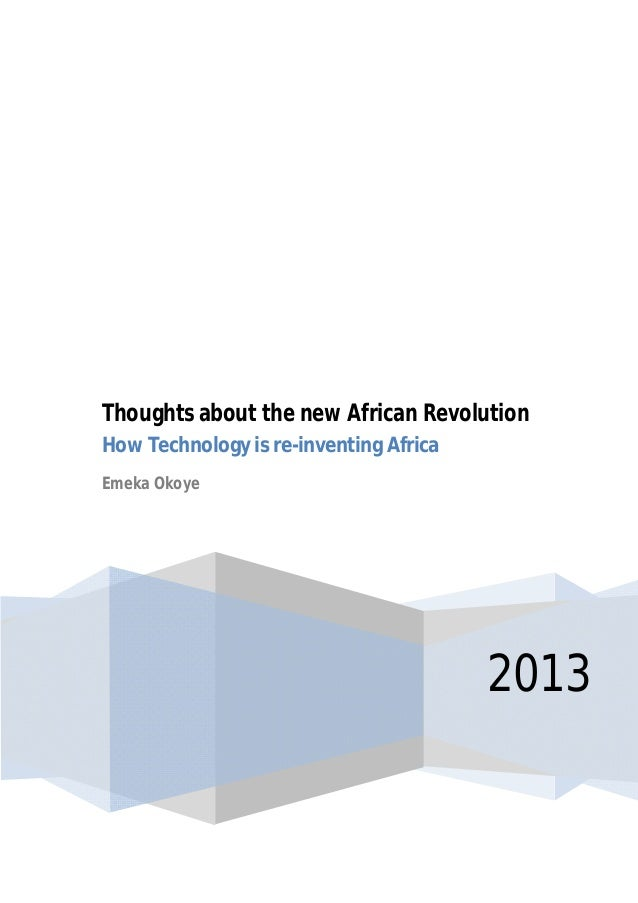 2013 Thoughts about the new African Revolution How Technology is re-inventing Africa Emeka Okoye