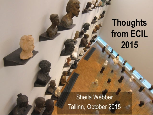 Thoughts from ECIL 2015 Sheila Webber Tallinn, October 2015