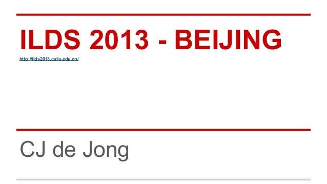 ILDS 2013 - BEIJING http://ilds2013.calis.edu.cn/  CJ de Jong