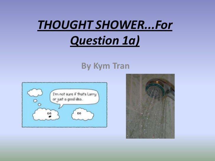 THOUGHT SHOWER...For Question 1a)<br />By Kym Tran<br />