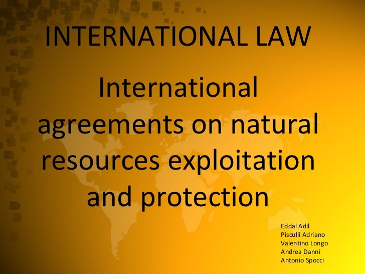 INTERNATIONAL LAW International agreements on natural resources exploitation and protection Eddal Adil Pisculli Adriano Va...