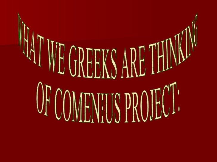 WHAT WE GREEKS ARE THINKING  OF COMENIUS PROJECT: