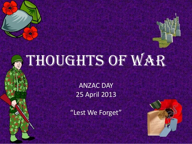 """THOUGHTS OF WARANZAC DAY25 April 2013""""Lest We Forget"""""""