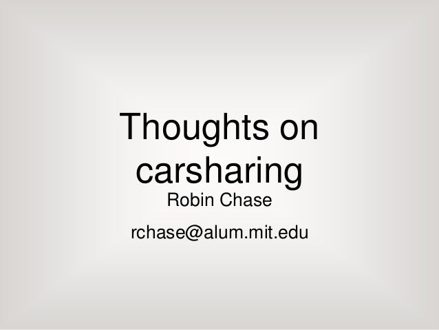 Thoughts on carsharing Robin Chase rchase@alum.mit.edu