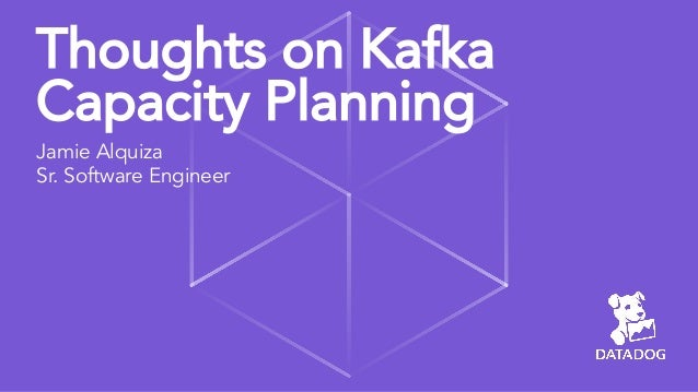 Thoughts on Kafka Capacity Planning Jamie Alquiza Sr. Software Engineer