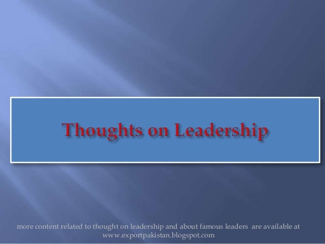 more content related to thought on leadership and about famous leaders are available at                           www.expo...