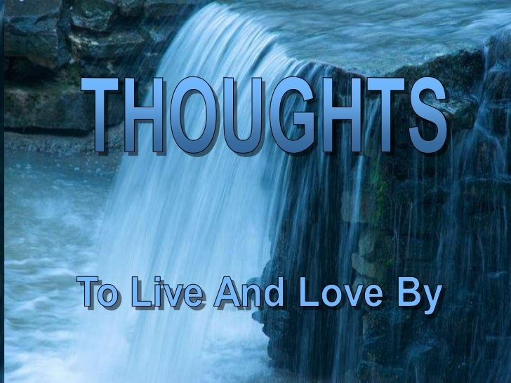 THOUGHTS<br />♫ Turn on your speakers & Simply enjoy; Slides shall move on their own<br />To Live And Love By<br />Quotes ...