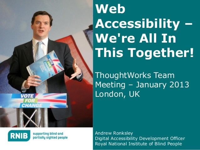 WebAccessibility –Were All InThis Together!ThoughtWorks TeamMeeting – January 2013London, UKAndrew RonksleyDigital Accessi...