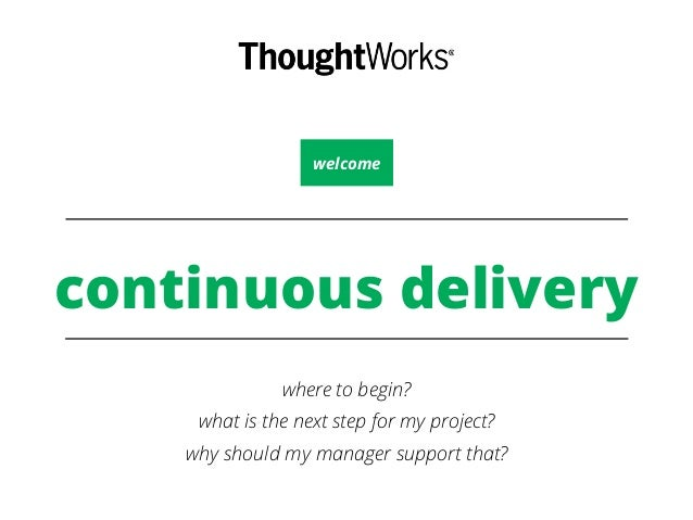welcome  continuous delivery  where to begin?  what is the next step for my project?  why should my manager support that?