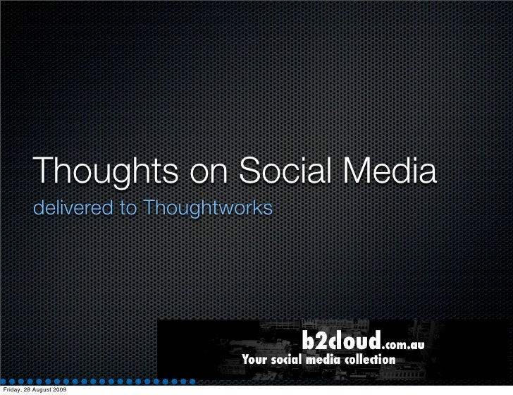Thoughts on Social Media           delivered to Thoughtworks     Friday, 28 August 2009