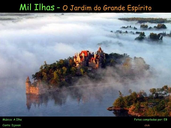 Mil Ilhas  –  O Jardim do Grande Espírito Música: A Ilha   Fotos compiladas por: EB Canta: Djavan   click