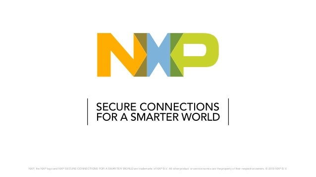 NXP, the NXP logo and NXP SECURE CONNECTIONS FOR A SMARTER WORLD are trademarks of NXP B.V. All other product or service n...
