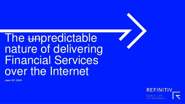 The unpredictable nature of delivering Financial Services over the Internet June 13th, 2019