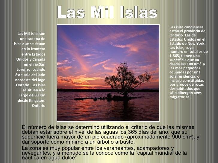 Las Mil Islas son una cadena de islas que se sitúan en la frontera entre Estados Unidos y Canadá en el río San Lorenzo, cu...