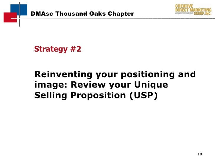 <ul><li>Strategy #2 </li></ul><ul><li>Reinventing your positioning and image: Review your Unique Selling Proposition (USP)...