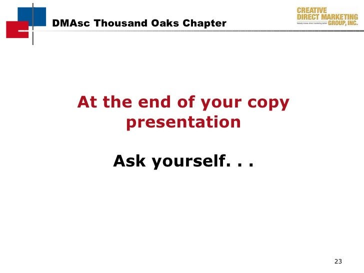 At the end of your copy presentation Ask yourself. . .