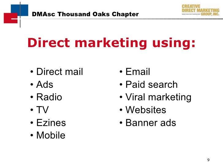 <ul><li>Direct marketing using: </li></ul>•  Direct mail • Email  • Ads • Paid search  • Radio • Viral marketing •  TV • W...