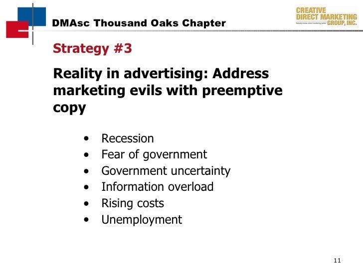 Strategy #3 Reality in advertising: Address marketing evils with preemptive copy <ul><li>Recession </li></ul><ul><li>Fear ...