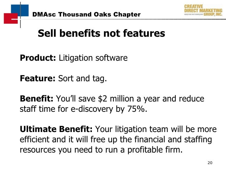 Product:  Litigation software Feature:  Sort and tag. Benefit:  You'll save $2 million a year and reduce staff time for e-...