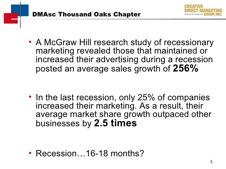<ul><li>A McGraw Hill research study of recessionary marketing revealed those that maintained or increased their advertisi...