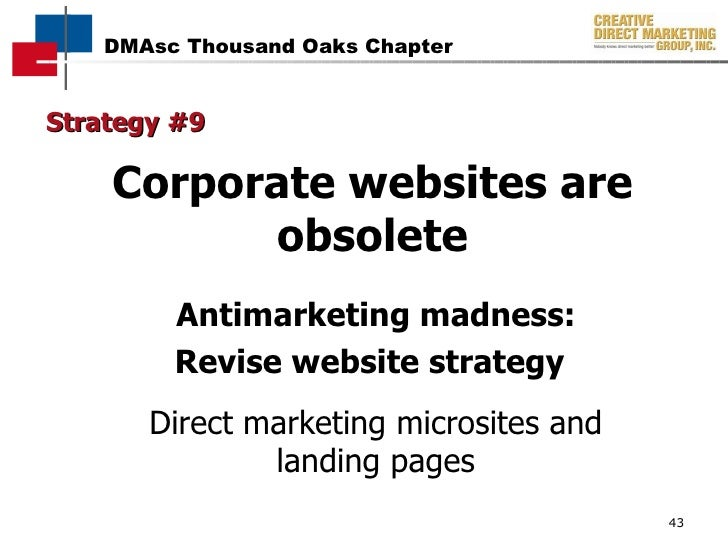 Strategy #9 Corporate websites are obsolete Antimarketing madness: Revise website strategy   Direct marketing microsites a...