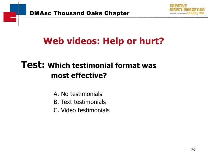 Web videos: Help or hurt? <ul><li>Test:   Which testimonial formatwas  </li></ul><ul><li>most effective? </li></ul><ul><l...