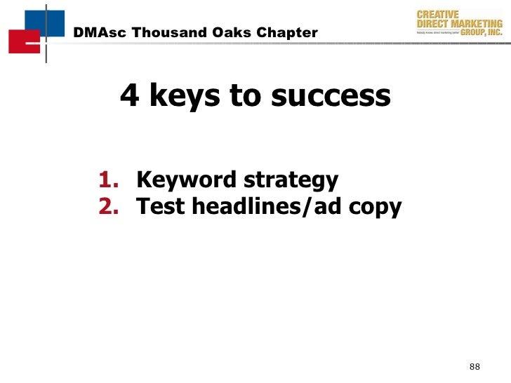 4 keys to success <ul><li>Keyword strategy </li></ul><ul><li>Test headlines/ad copy </li></ul>