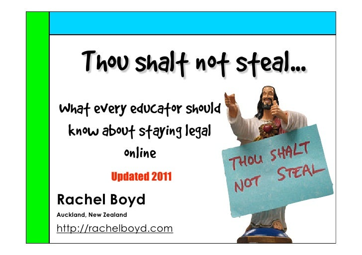 Thou shalt not steal...What every educator should know about staying legal          online                Updated 2011Rach...