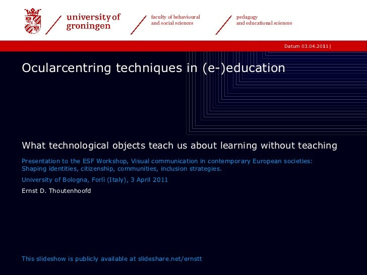 Ocularcentring techniques in (e-)education Presentation to the ESF Workshop, Visual communication in contemporary European...