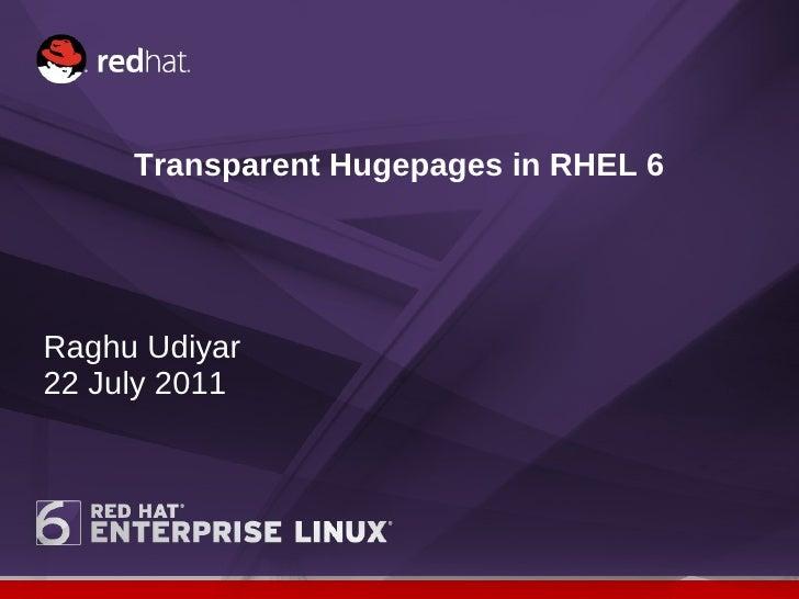 Transparent Hugepages in RHEL 6 Raghu Udiyar 22 July 2011