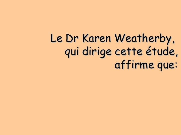 Le  Dr Karen Weatherby,  qui dirige cette étude, affirme que: