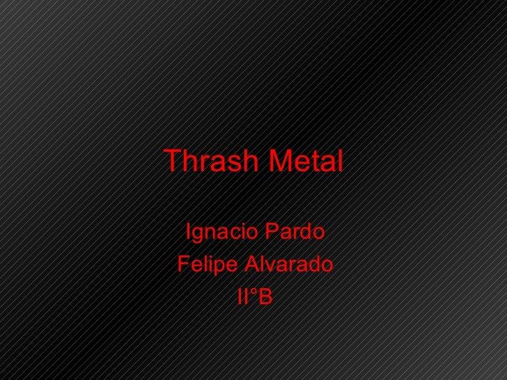 Thrash Metal Ignacio Pardo Felipe Alvarado II°B
