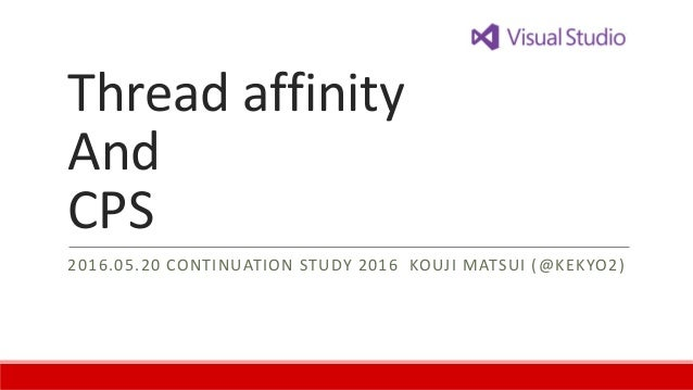 Thread affinity And CPS 2016.05.20 CONTINUATION STUDY 2016 KOUJI MATSUI (@KEKYO2)