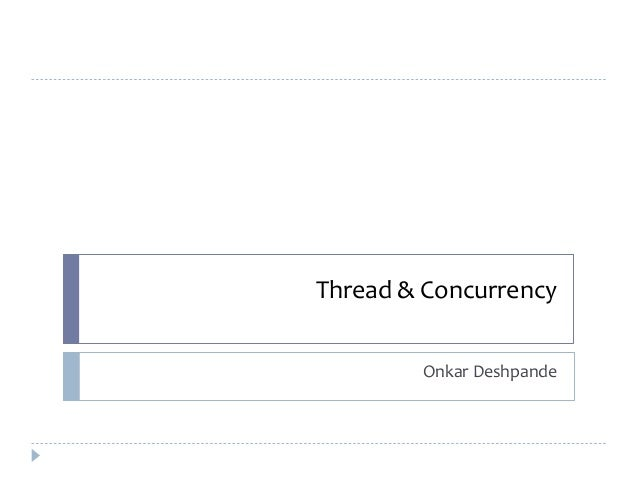 Thread & Concurrency Onkar Deshpande