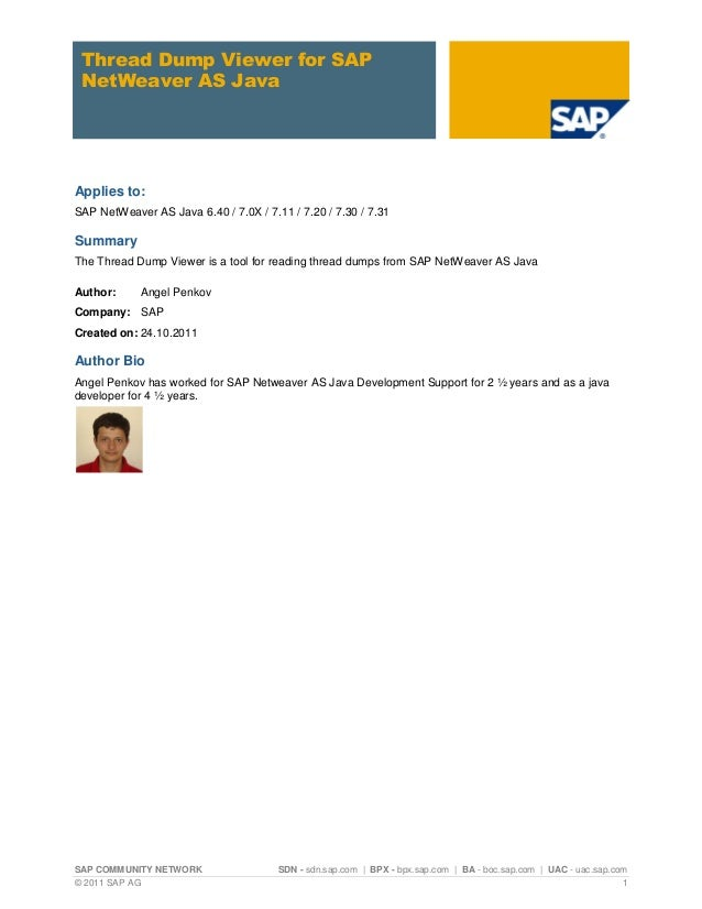 Thread Dump Viewer for SAP NetWeaver AS JavaApplies to:SAP NetWeaver AS Java 6.40 / 7.0X / 7.11 / 7.20 / 7.30 / 7.31Summar...