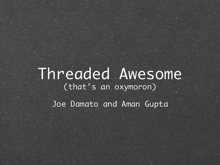 Threaded Awesome    (that's an oxymoron)   Joe Damato and Aman Gupta