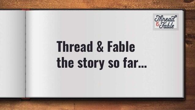 Thread & Fable the story so far…