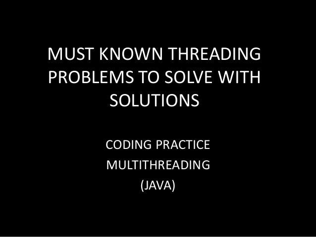 MUST KNOWN THREADING PROBLEMS TO SOLVE WITH SOLUTIONS CODING PRACTICE MULTITHREADING (JAVA)