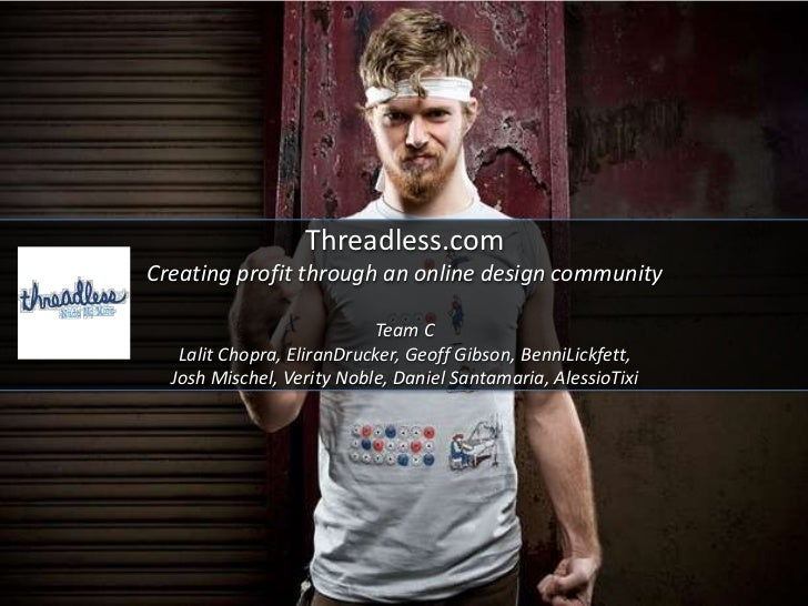 Threadless.comCreating profit through an online design community                           Team C   Lalit Chopra, EliranDr...