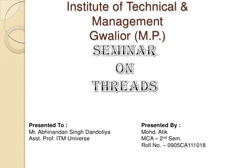 Institute of Technical &                   Management                  Gwalior (M.P.)Presented To :                   Pres...