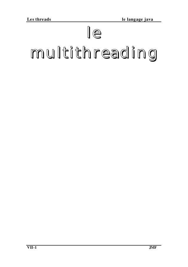 Les threads le langage java lele multithreadingmultithreading VII-1 JMF