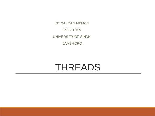 THREADS BY SALMAN MEMON 2K12/IT/109 UNIVERSITY OF SINDH JAMSHORO