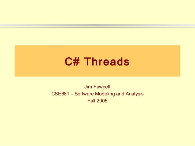 C# Threads             Jim FawcettCSE681 – Software Modeling and Analysis               Fall 2005