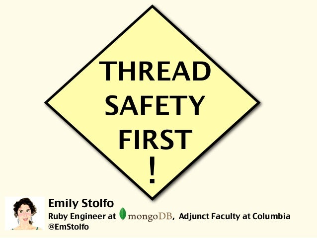 Text ! THREAD SAFETY FIRST Emily Stolfo Ruby Engineer at , Adjunct Faculty at Columbia @EmStolfo