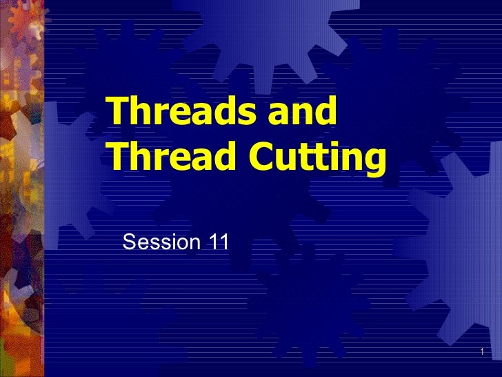 Threads and Thread Cutting   Session 11