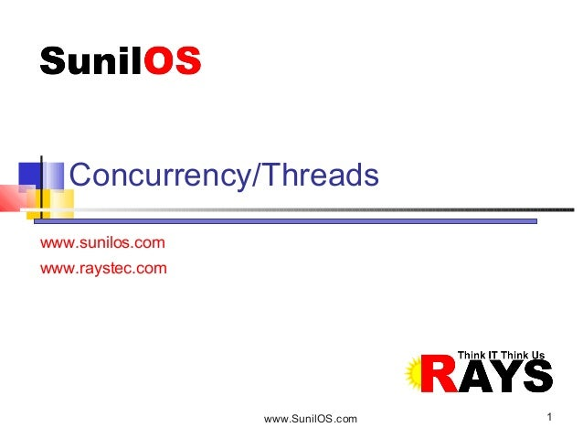 www.SunilOS.com 1 www.sunilos.com www.raystec.com Concurrency/Threads